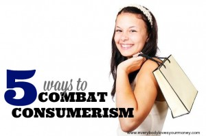 5 Ways to Combat Consumerism in Your House