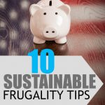 Looking for some frugality tips that are easy to implement and stick with? Here are ten things you can do to save money for the long run.