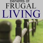 There are many benefits of frugal living as well as a couple drawbacks. Learn what to watch out for and how to change your life with frugal living.