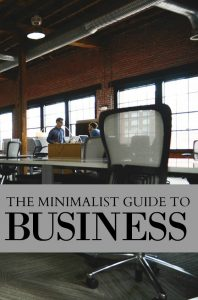 Running your business with minimalist principles can help you stay focused, earn more, and do more. Here's how.