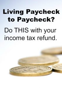 If you're living paycheck to paycheck and are looking for a quick way to improve your personal finances do this with your income tax refund......