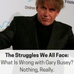 What is wrong with Gary Busey, you ask? Bankruptcy is never simple. This article unpacks the cause and effect of his decisions and what we can learn from them.