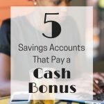Here are five savings accounts that pay a cash bonus.
