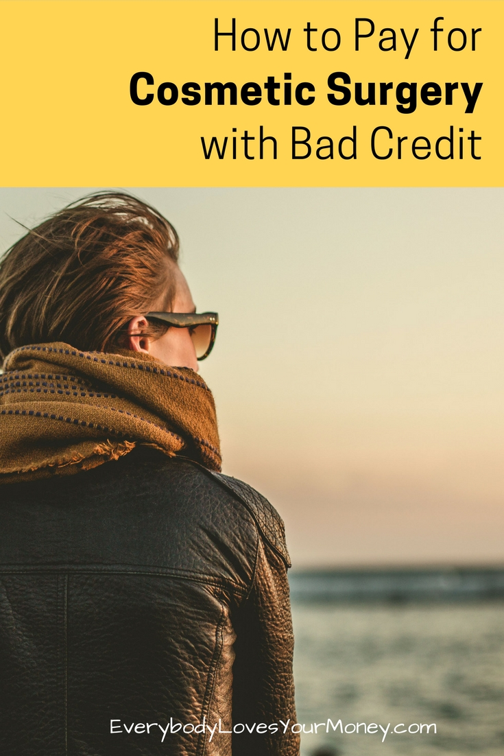 How To Pay For Plastic Surgery With Bad Credit Everybody Loves