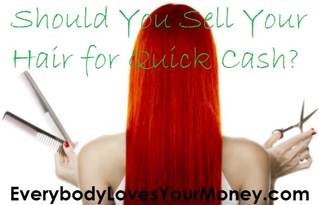 Sell your hair for quick cash.